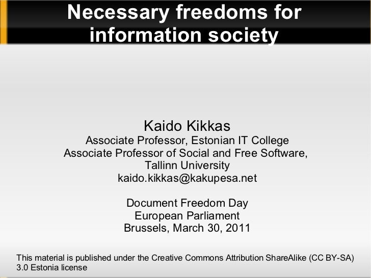Necessary freedoms for information society Kaido Kikkas Associate Professor, Estonian IT College Associate Professor of So...