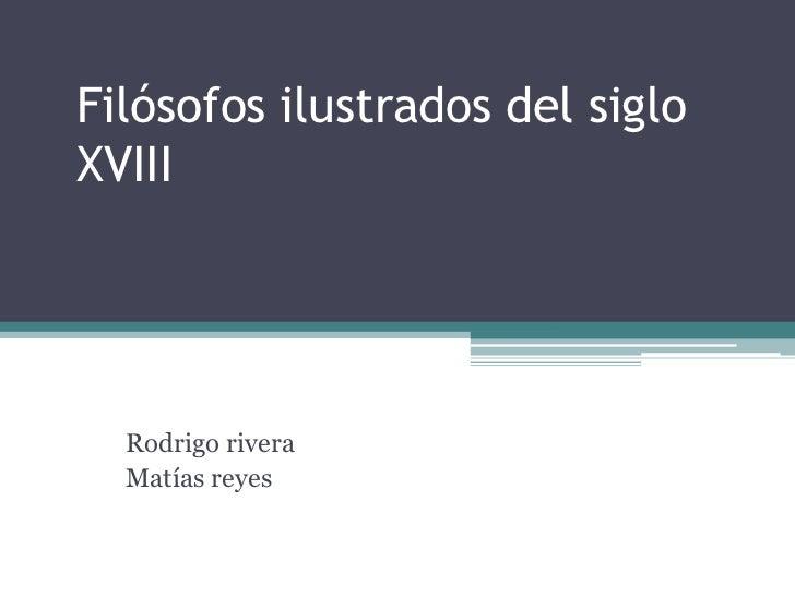 Filósofos ilustrados del sigloXVIII  Rodrigo rivera  Matías reyes