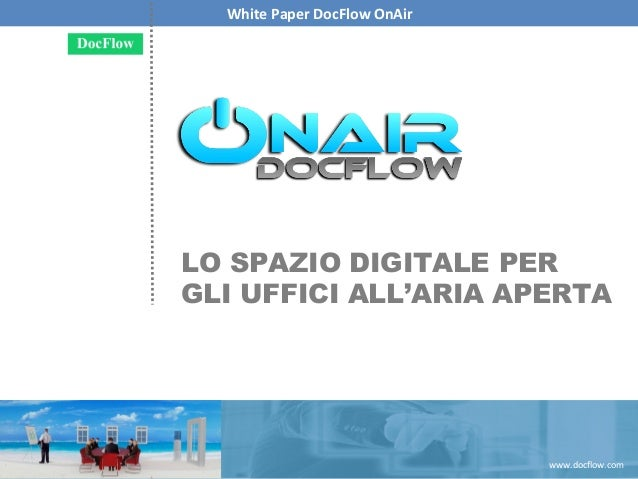 w w w . d o c f l o w . c o mDOCFLOW OnAir – Soluzioni agili per Imprese agiliCopyright 2012 DocFlow Italia SpA. Vietata l...