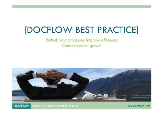 [DOCFLOW BEST PRACTICE] Rethink your processes. Improve efficiency. Concentrate on growth.  SOLUZIONI AGILI PER IMPRESE AG...