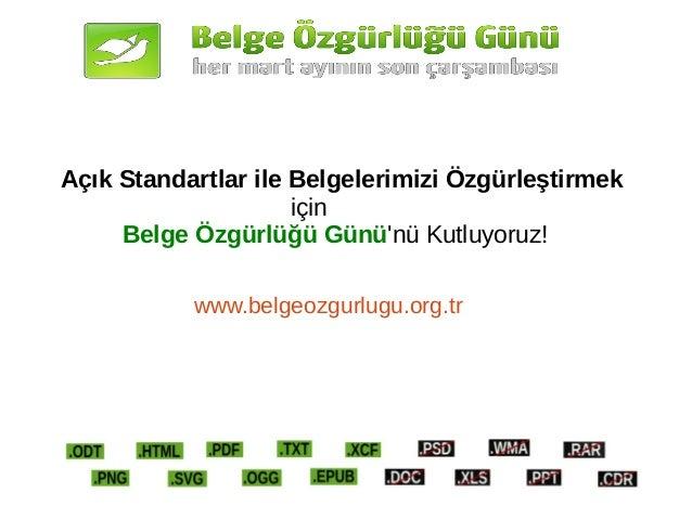 Açık Standartlar ile Belgelerimizi Özgürleştirmek için Belge Özgürlüğü Günü'nü Kutluyoruz! www.belgeozgurlugu.org.tr
