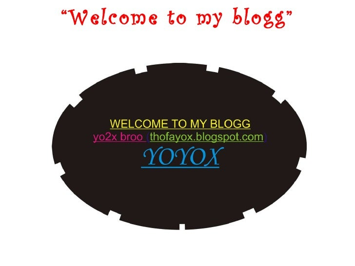 """"""" Welcome to my blogg"""""""