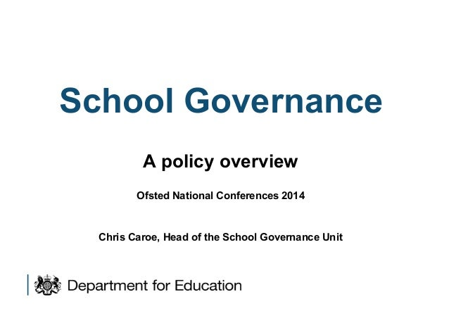 School Governance A policy overview Ofsted National Conferences 2014  Chris Caroe, Head of the School Governance Unit