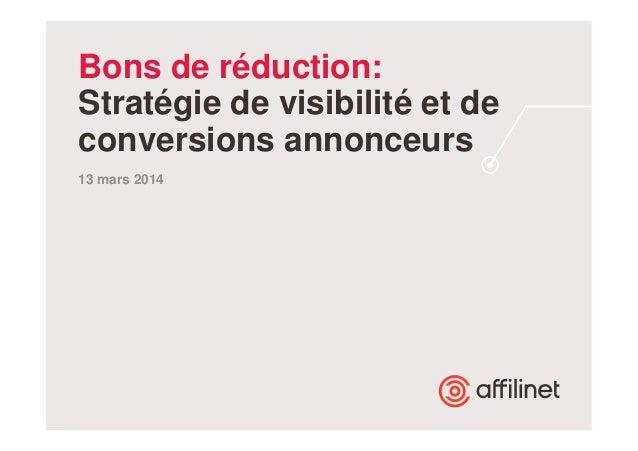 Bons de réduction:  Stratégie de visibilité et de  conversions annonceurs  13 mars 2014