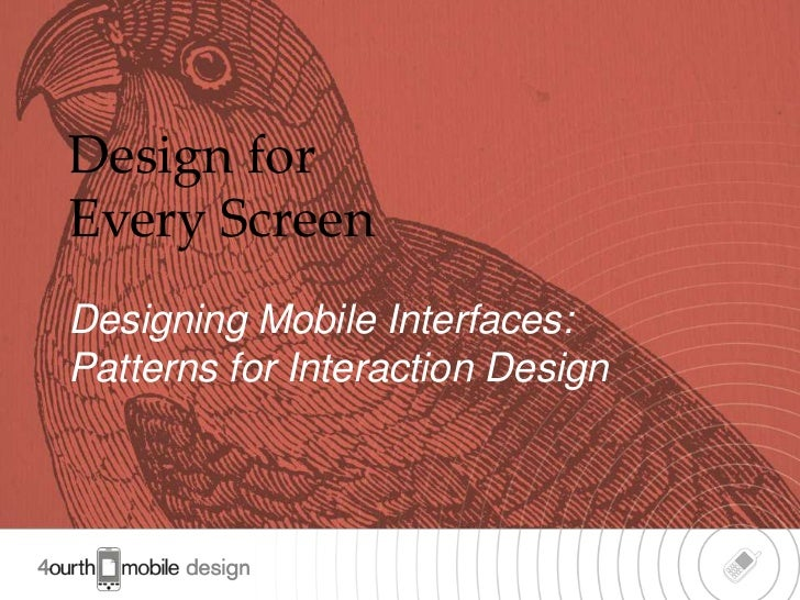 Design forEvery ScreenDesigning Mobile Interfaces:Patterns for Interaction Design                                  1