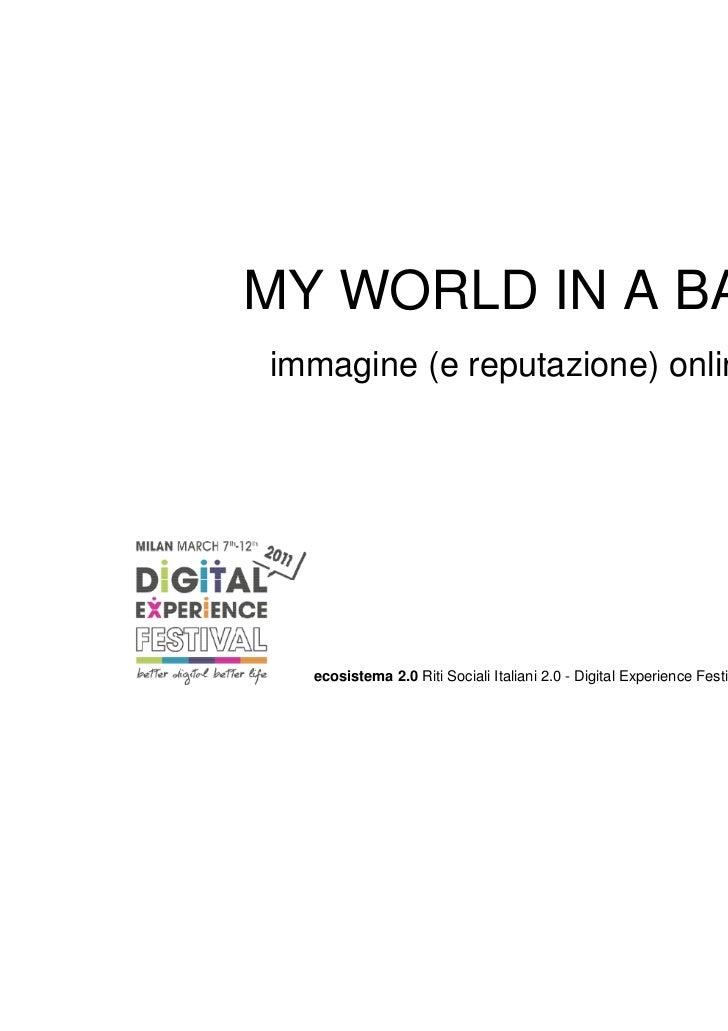 MY WORLD IN A BAGimmagine (e reputazione) online  ecosistema 2.0 Riti Sociali Italiani 2.0 - Digital Experience Festival @...