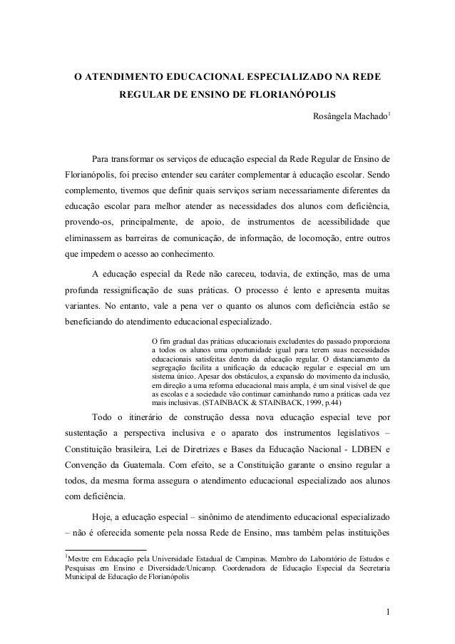O ATENDIMENTO EDUCACIONAL ESPECIALIZADO NA REDE  REGULAR DE ENSINO DE FLORIANÓPOLIS  Rosângela Machado1  Para transformar ...