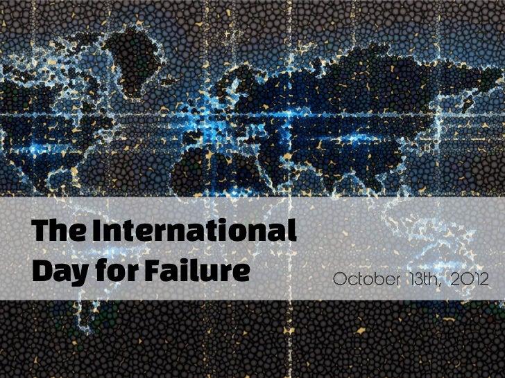 The InternationalDay for Failure