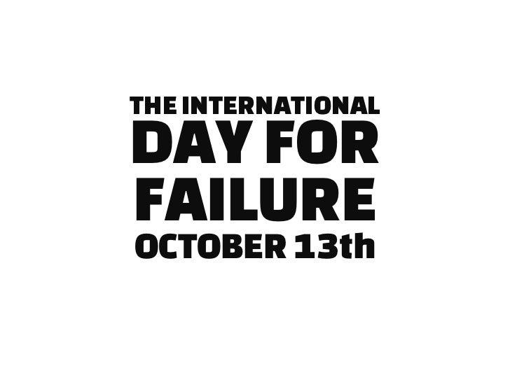 THE INTERNATIONALDAY FORFAILUREOCTOBER 13th