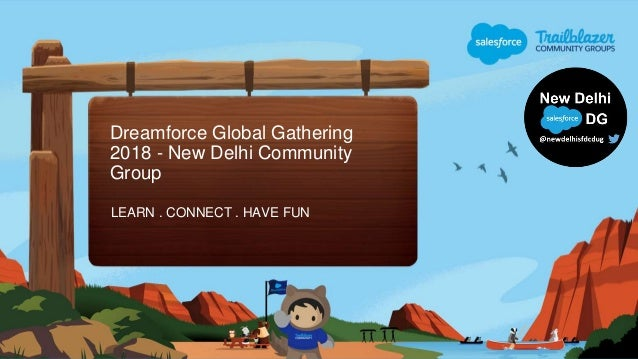 Dreamforce Global Gathering 2018 - New Delhi Community Group LEARN . CONNECT . HAVE FUN