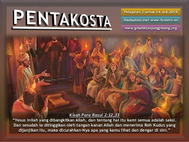 """Pelajaran 2 untuk 14 Juli 2018 Diadaptasi dari www.fustero.es www.gmahktanjungpinang.org Kisah Para Rasul 2:32,33 """"Yesus i..."""