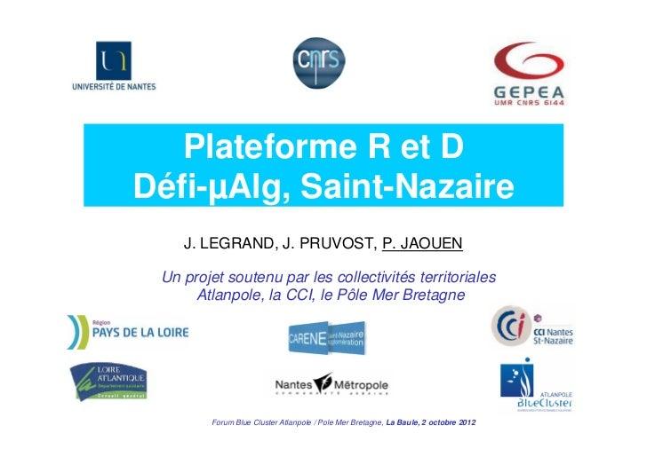 Plateforme R et DDéfi-µAlg, Saint-Nazaire    J. LEGRAND, J. PRUVOST, P. JAOUEN Un projet soutenu par les collectivités ter...