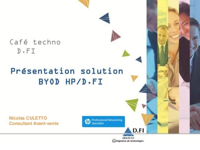 Café technoD.FIPrésentation solutionBYOD HP/D.FINicolas CULETTOConsultant Avant-vente