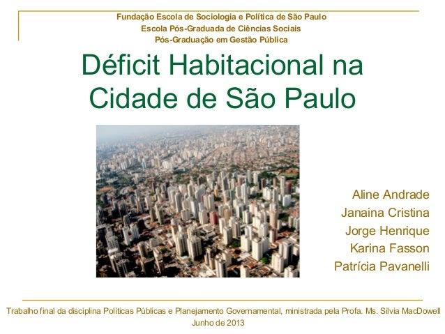 Déficit Habitacional na Cidade de São Paulo Aline Andrade Janaina Cristina Jorge Henrique Karina Fasson Patrícia Pavanelli...