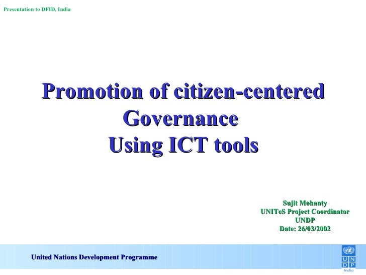 Promotion of citizen-centered Governance  Using ICT tools United Nations Development Programme Sujit Mohanty UNITeS Projec...