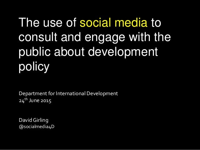 The use of social media to consult and engage with the public about development policy Department for International Develo...