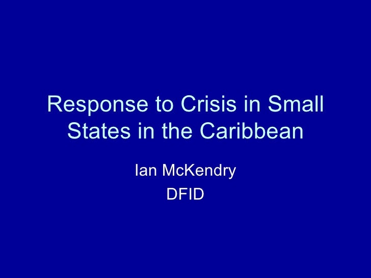 Response to Crisis in Small  States in the Caribbean         Ian McKendry             DFID