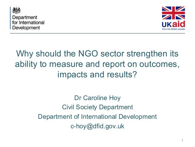 Why should the NGO sector strengthen itsability to measure and report on outcomes,            impacts and results?        ...