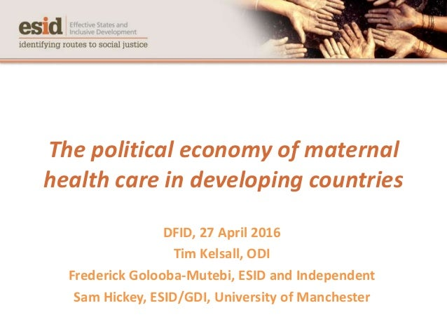 The political economy of maternal health care in developing countries DFID, 27 April 2016 Tim Kelsall, ODI Frederick Goloo...