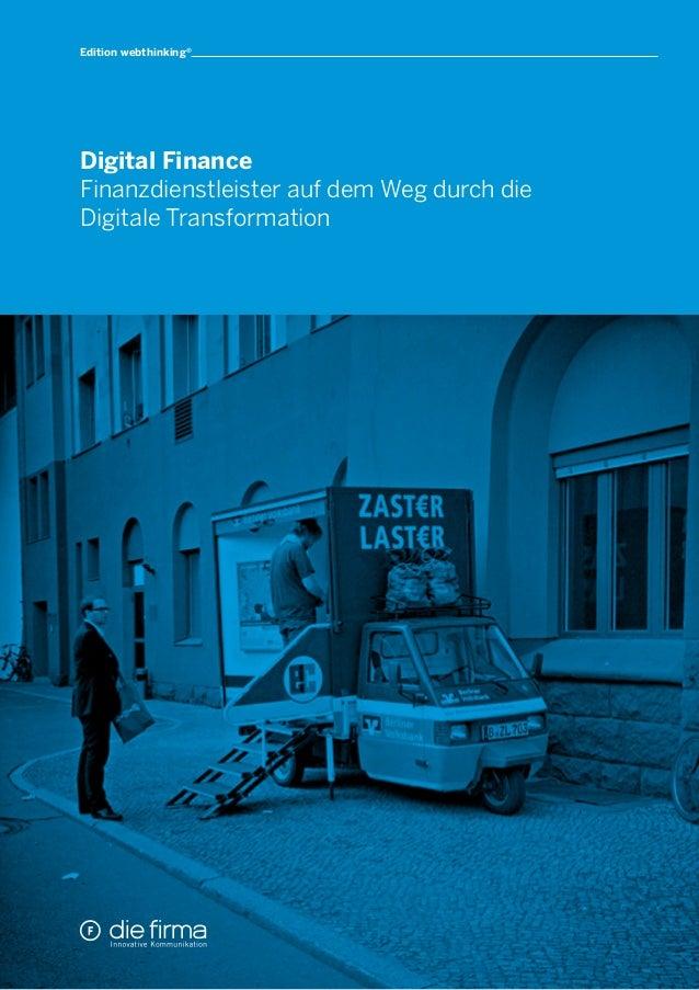 Digital Finance Finanzdienstleister auf dem Weg durch die Digitale Transformation Edition webthinking®