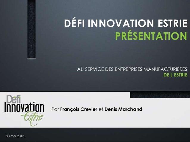 DÉFI INNOVATION ESTRIEPRÉSENTATIONAU SERVICE DES ENTREPRISES MANUFACTURIÈRESDE L'ESTRIEPar François Crevier et Denis March...