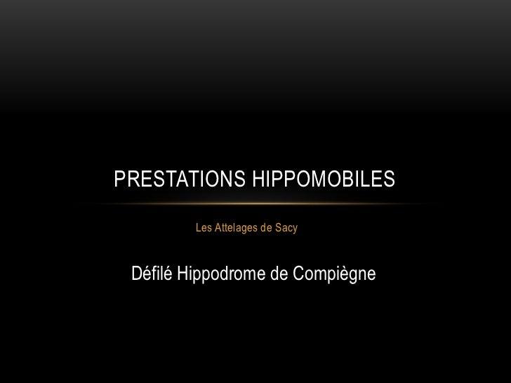 PRESTATIONS HIPPOMOBILES        Les Attelages de Sacy Défilé Hippodrome de Compiègne