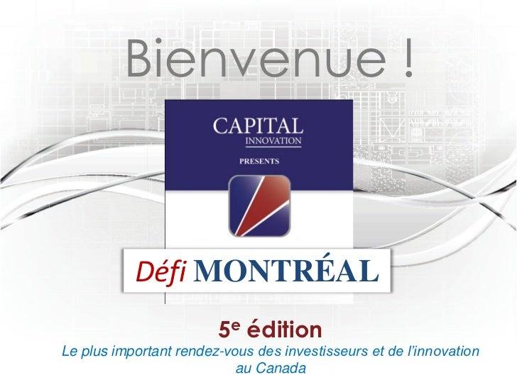Bienvenue !           Défi MONTRÉAL                        5e éditionLe plus important rendez-vous des investisseurs et de...