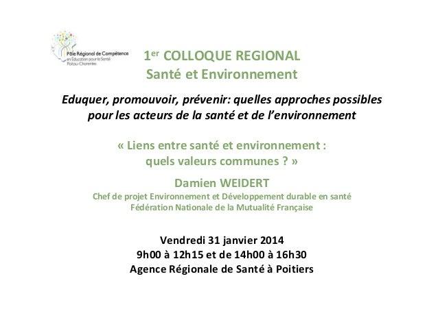 1er COLLOQUE REGIONAL Santé et Environnement Eduquer, promouvoir, prévenir: quelles approches possibles pour les acteurs d...