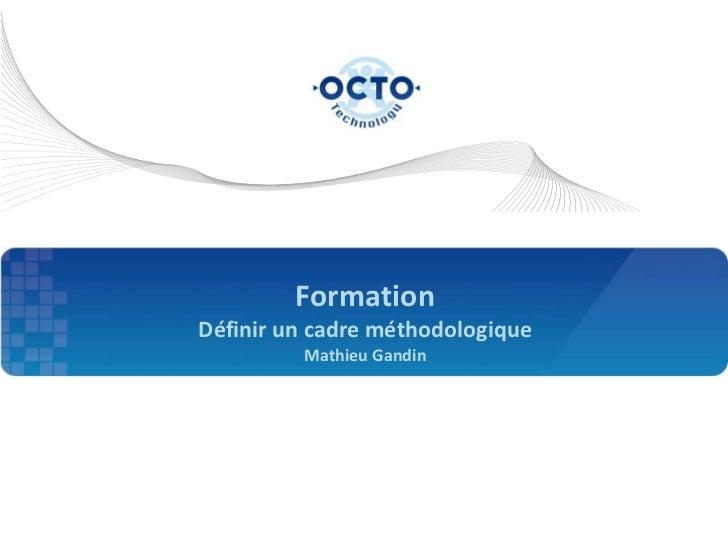 FormationDéfinir un cadre méthodologique         Mathieu Gandin