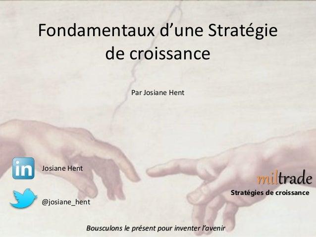 @josiane_hent miltrade Stratégies de croissance Fondamentaux d'une Stratégie de croissance Josiane Hent Bousculons le prés...