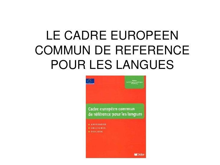 LE CADRE EUROPEEN COMMUN DE REFERENCE POUR LES LANGUES <br />