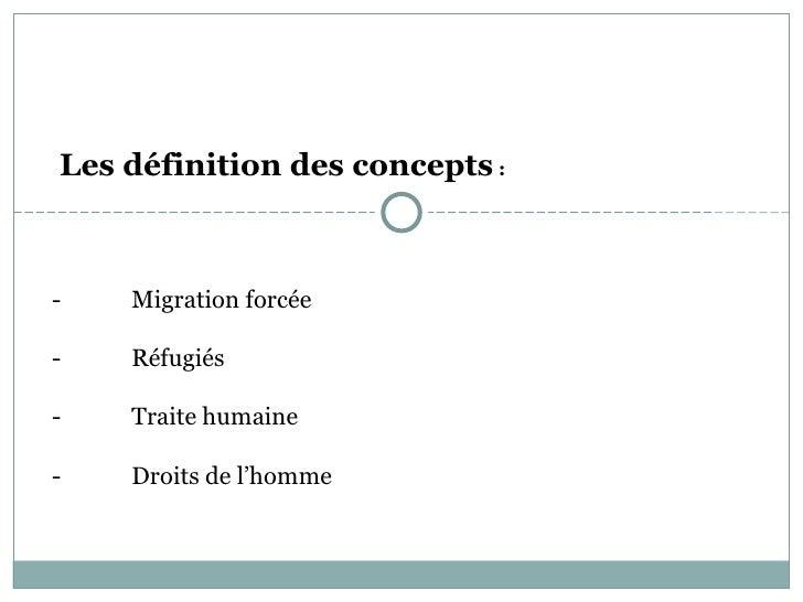 Les définition des concepts :-   Migration forcée-   Réfugiés-   Traite humaine-   Droits de l'homme