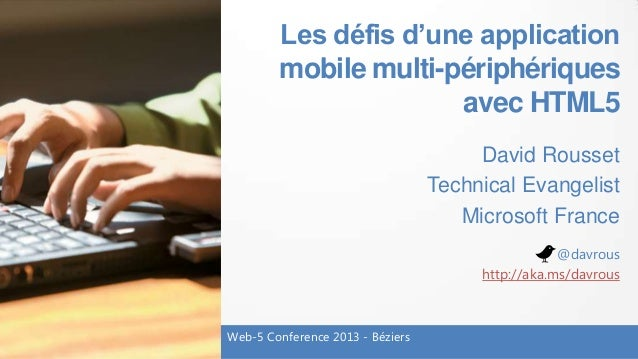 Les défis d'une applicationmobile multi-périphériquesavec HTML5David RoussetTechnical EvangelistMicrosoft FranceWeb-5 Conf...