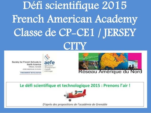 Défi scientifique 2015 French American Academy Classe de CP-CE1 / JERSEY CITY
