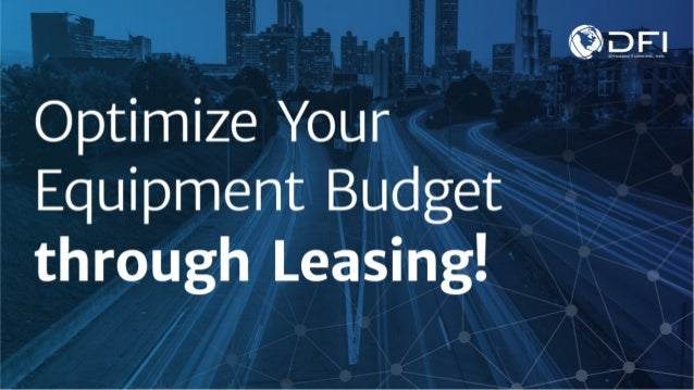 Optimize Your Equipment Budget through Leasing