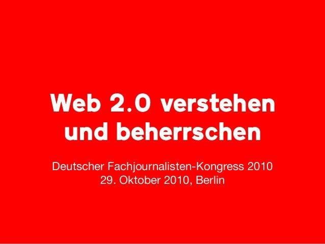 Web 2.0 verstehen und beherrschen Deutscher Fachjournalisten-Kongress 2010 29. Oktober 2010, Berlin