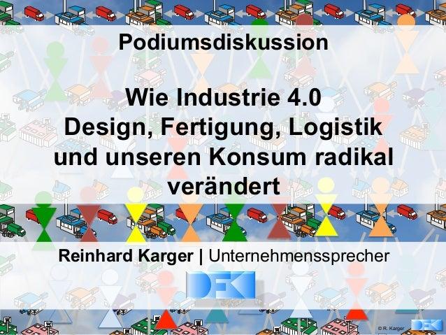 Podiumsdiskussion      Wie Industrie 4.0 Design, Fertigung, Logistikund unseren Konsum radikal         verändertReinhard K...
