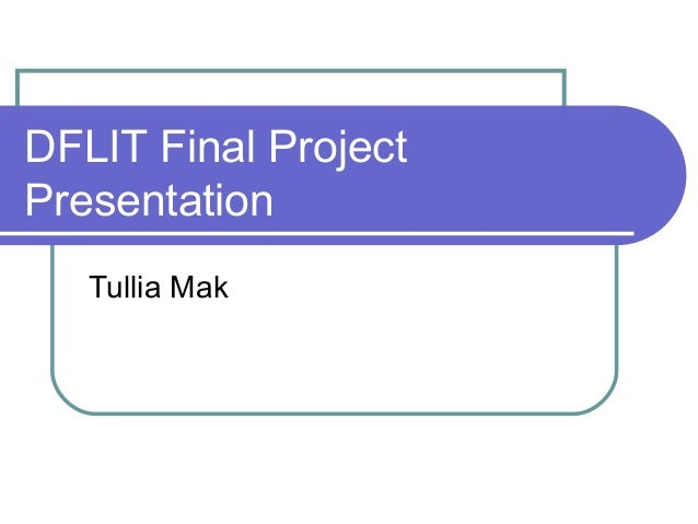 DFLIT Final Project Presentation Tullia Mak