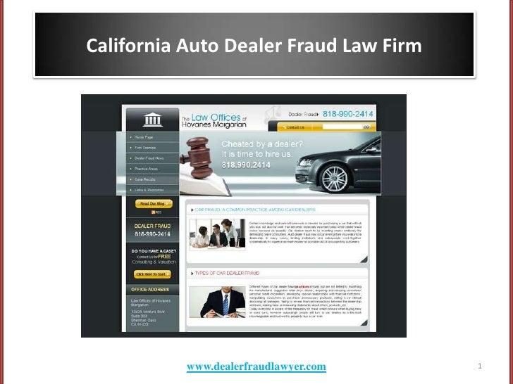 California Auto Dealer Fraud Law Firm                www.dealerfraudlawyer.com    1