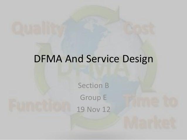DFMA And Service Design        Section B         Group E        19 Nov 12