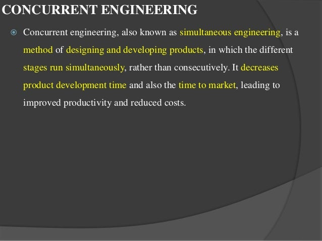 """concurrent engineering vs traditional sequential methods Traditional """"waterfall"""" or sequential development method vs iterative development method in concurrent engineering a significant part of the concurrent design method is that the individual engineer is given much more say in the overall design process due to the collaborative nature of concurrent engineering."""