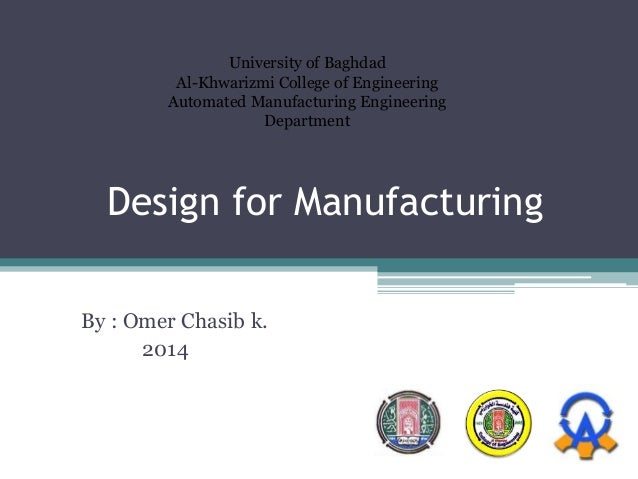 Design for Manufacturing By : Omer Chasib k. 2014 University of Baghdad Al-Khwarizmi College of Engineering Automated Manu...