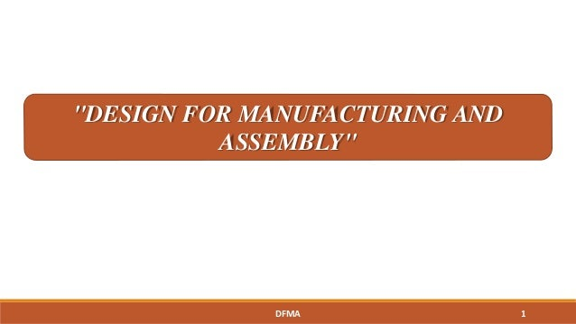 """""""DESIGN FOR MANUFACTURING AND ASSEMBLY"""" 1DFMA"""