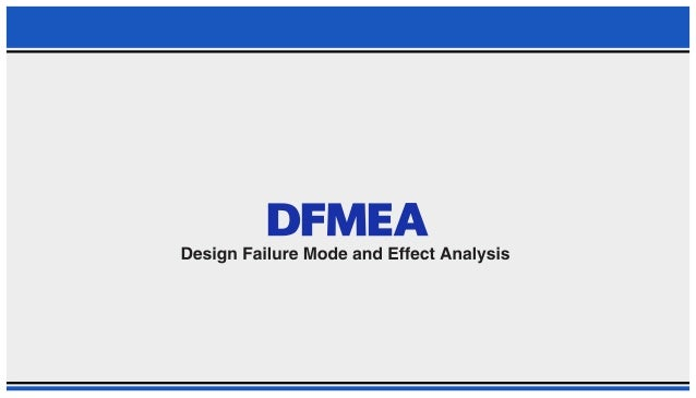 PPT ON DESIGN FAILURE MODE AND EFFECT ANALYSIS (DFMEA)