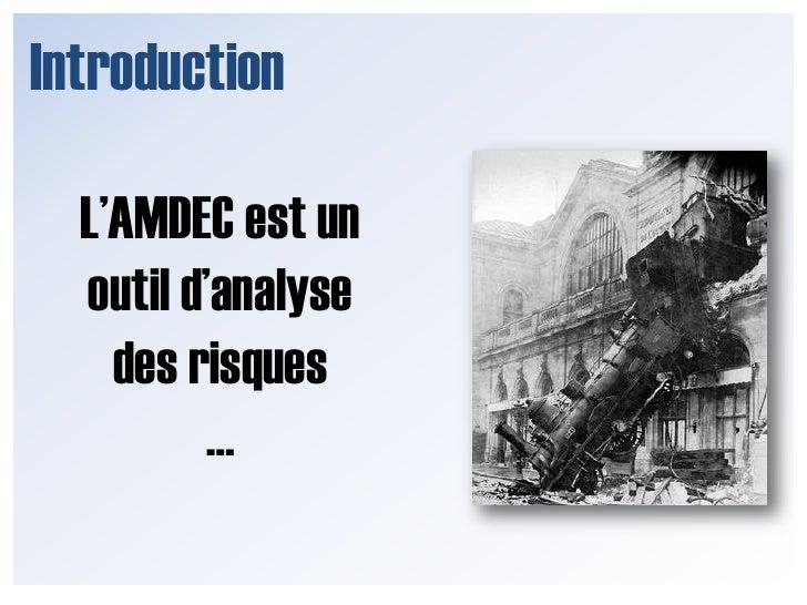Introduction<br />L'AMDEC est un outil d'analyse des risques<br />…<br />