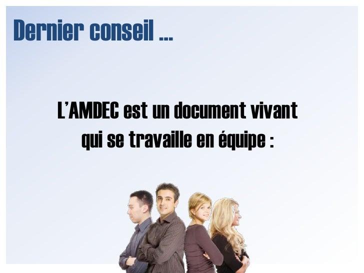 Dernier conseil …<br />L'AMDEC est un document vivant qui se travaille en équipe : <br />