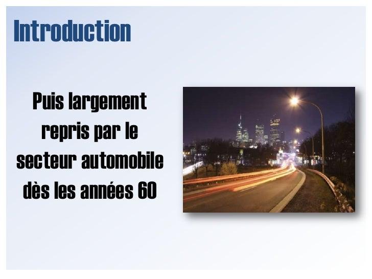 Introduction<br />Puis largement repris par le secteur automobile dès les années 60<br />