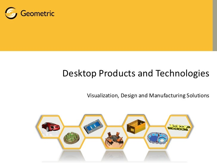 Desktop Products and Technologies     Visualization, Design and Manufacturing Solutions