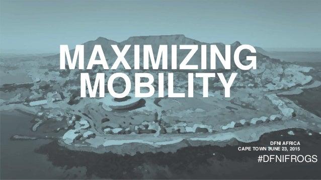 MAXIMIZING MOBILITY DFNI AFRICA CAPE TOWN JUNE 23, 2015 #DFNIFROGS