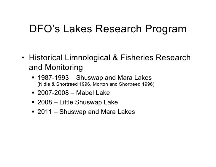 DFO's Lakes Research Program• Historical Limnological & Fisheries Research   and Monitoring  § 1987-1993 – Shuswap and ...